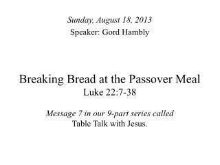 Sunday, August 18, 2013 Speaker: Gord Hambly