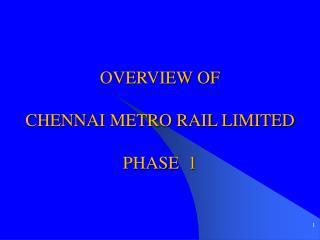 OVERVIEW OF  CHENNAI METRO RAIL LIMITED   PHASE  1