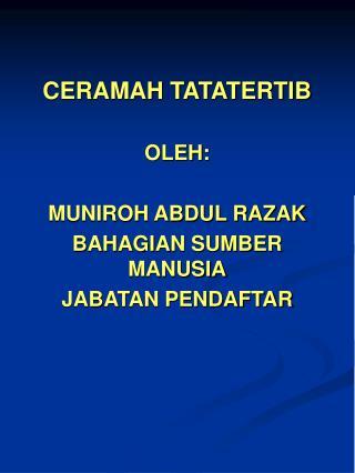CERAMAH TATATERTIB OLEH: MUNIROH ABDUL RAZAK BAHAGIAN SUMBER MANUSIA JABATAN PENDAFTAR