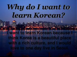Why do I want to learn Korean?