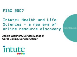 FIBS 2007 Intute: Health and Life Sciences – a new era of online resource discovery
