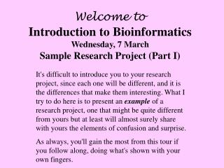 Welcome to Introduction to Bioinformatics Wednesday, 7 March Sample Research Project (Part I)