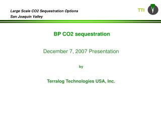 December 7, 2007 Presentation    by   Terralog Technologies USA, Inc.