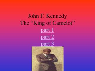 John F. Kennedy The  King of Camelot  part 1 part 2 part 3