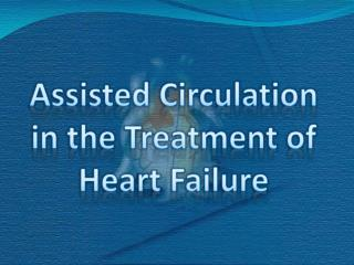 Assisted Circulation in the Treatment of Heart Failure