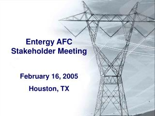 Entergy AFC                             Stakeholder Meeting February 16, 2005 Houston, TX