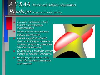 A V&AA  (Voxels and Additive Algorithms)  Rendszer  (Professor J. Peredy, BUTE) .