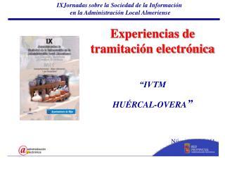 "Experiencias de tramitación electrónica ""IVTM HUÉRCAL-OVERA "" Níjar, 01/12/2011"