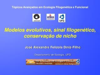 José Alexandre Felizola Diniz-Filho Departamento de Ecologia , UFG