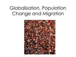 Globalisation, Population Change and Migration