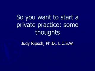 So you want to start a private practice: some thoughts