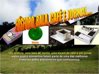 FÓSFORO, BALA, CAFÉ E JORNAL...
