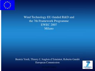 Wind Technology EU-funded R&D and the 7th Framework Programme EWEC 2007 Milano