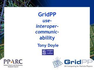 GridPP use- interoper- communic- ability