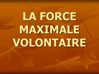 LA FORCE MAXIMALE VOLONTAIRE