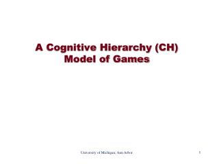 A Cognitive Hierarchy (CH)  Model of Games