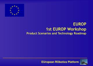 EUROP 1st EUROP Workshop Product Scenarios and Technology Roadmap