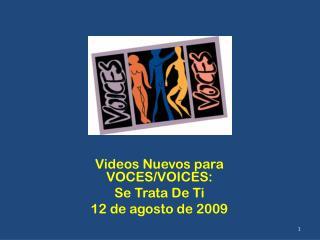 Videos Nuevos para VOCES/VOICES: Se Trata De Ti 12 de agosto de 2009