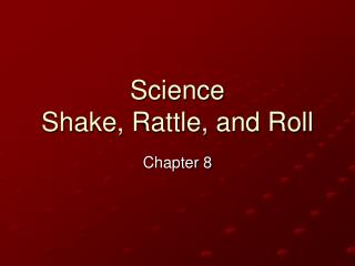Science  Shake, Rattle, and Roll