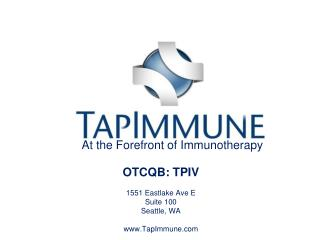 At the Forefront of Immunotherapy OTCQB: TPIV 1551 Eastlake Ave E Suite 100 Seattle, WA