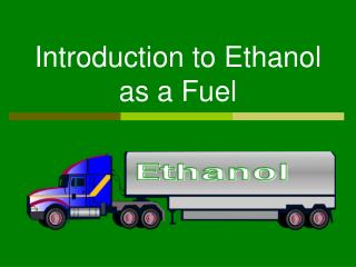 Introduction to Ethanol as a Fuel