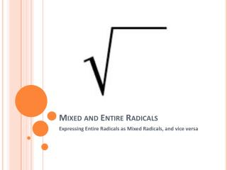 Mixed and Entire Radicals