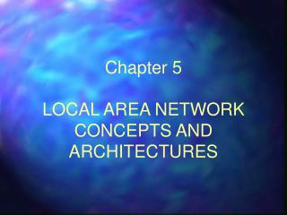 Chapter 5 LOCAL AREA NETWORK CONCEPTS AND ARCHITECTURES