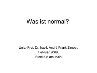Was ist normal?
