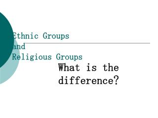 Ethnic Groups and  Religious Groups