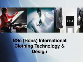BSc (Hons) International Clothing Technology & Design
