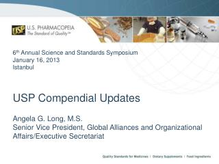 6 th  Annual Science and Standards Symposium January 16, 2013 Istanbul  USP Compendial Updates