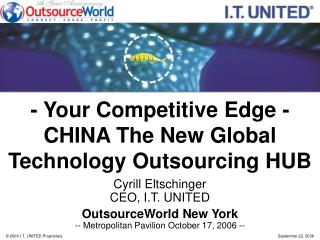 - Your Competitive Edge - CHINA The New Global Technology Outsourcing HUB