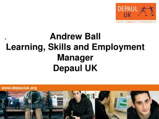 Andrew Ball Learning, Skills and Employment Manager  Depaul UK