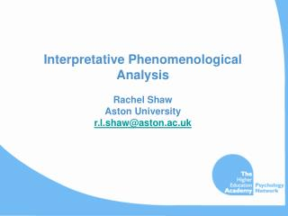 Interpretative Phenomenological Analysis Rachel Shaw Aston University r.l.shaw@aston.ac.uk