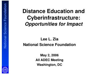 Distance Education and Cyberinfrastructure: Opportunities for Impact