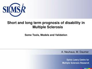 Short and long term prognosis of disability in Multiple Sclerosis Some Tools, Models and Validation