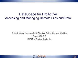 DataSpace for ProActive  Accessing and Managing Remote Files and Data