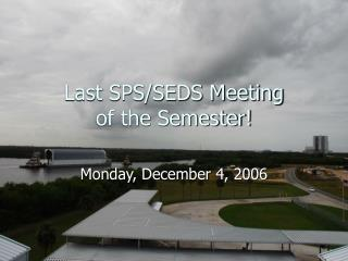 Last SPS/SEDS Meeting of the Semester!