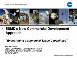 "4. ESMD's New Commercial Development Approach ""Encouraging Commercial Space Capabilities"""