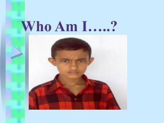 Who Am I…..?