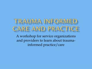 Trauma Informed CARE and Practice