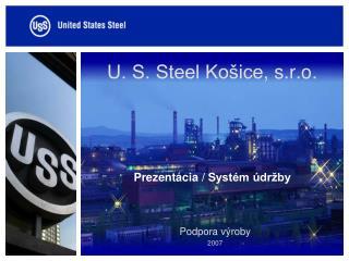 U. S. Steel Košice , s.r.o. Prezentácia / S ystém údržby