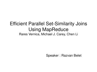 Efficient Parallel Set-Similarity Joins Using MapReduce Rares Vernica, Michael J. Carey, Chen Li