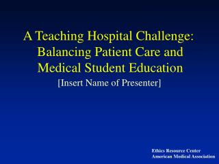 A Teaching Hospital Challenge:   Balancing Patient Care and   Medical Student Education