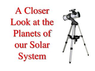 A Closer Look at the Planets of our Solar System