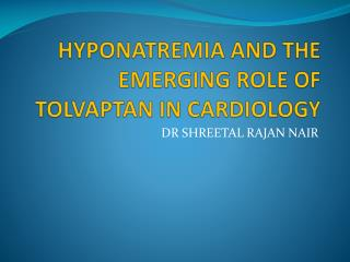 HYPONATREMIA AND THE EMERGING ROLE OF TOLVAPTAN IN CARDIOLOGY