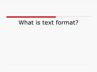 What is text format?