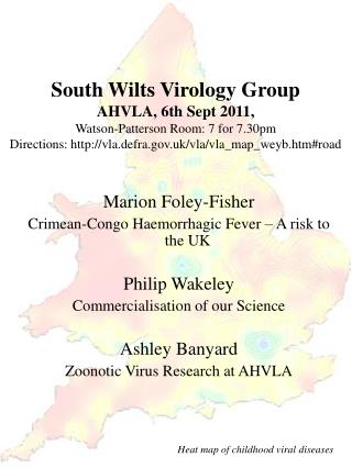 Marion Foley-Fisher  Crimean-Congo Haemorrhagic Fever – A risk to the UK Philip Wakeley