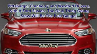 ppt 41972 Pittsburgh Cranberry and Wexford Drivers with A Ford Fusion The Only Thing Going Slow Will Be The Fuel Gauge