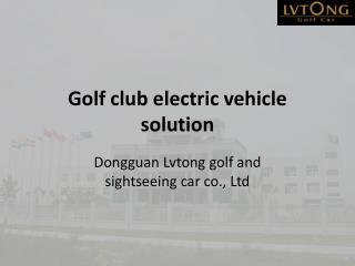Golf club electric vehicle solution